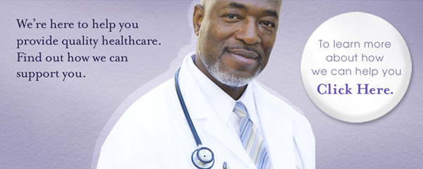 We're here to help you provide quality healthcare. Find out how we can support you.